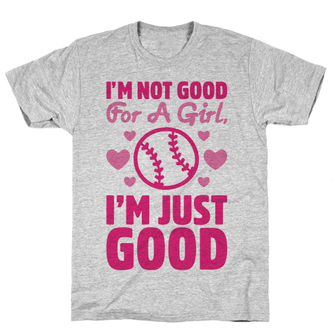I'm Not Good For A Girl I'm Just Good Softball Mens T-Shirt
