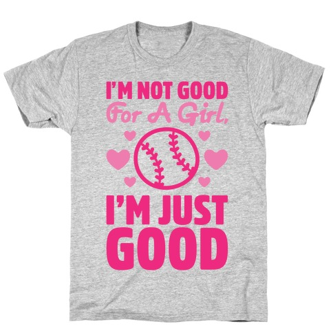 I'm Not Good For A Girl I'm Just Good Softball T-Shirt