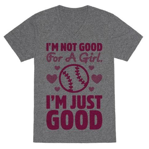 I'm Not Good For A Girl I'm Just Good Softball V-Neck Tee Shirt
