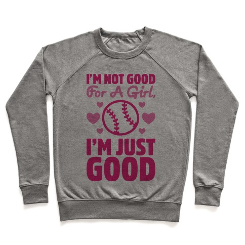 I'm Not Good For A Girl I'm Just Good Softball Pullover