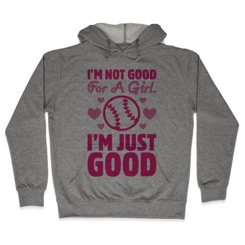 I'm Not Good For A Girl I'm Just Good Softball Hooded Sweatshirt