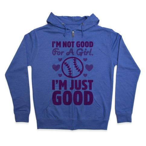 I'm Not Good For A Girl I'm Just Good Softball Zip Hoodie