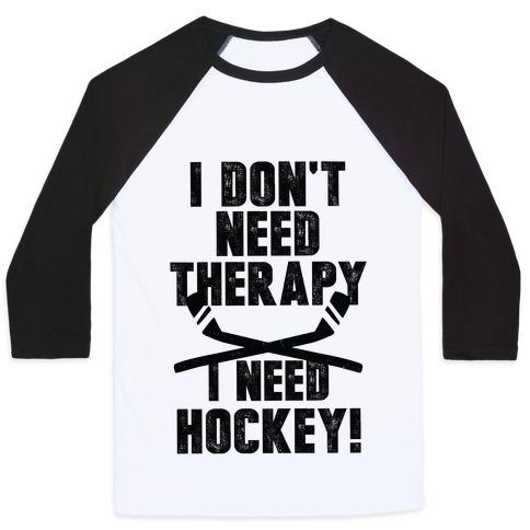 I Don't Need Therapy I Need Hockey! Baseball Tee