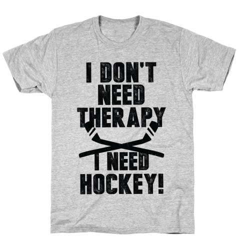 I Don't Need Therapy I Need Hockey! T-Shirt