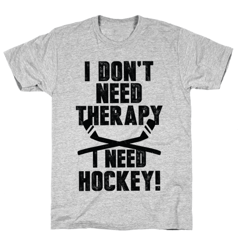 I Don't Need Therapy I Need Hockey! Mens T-Shirt