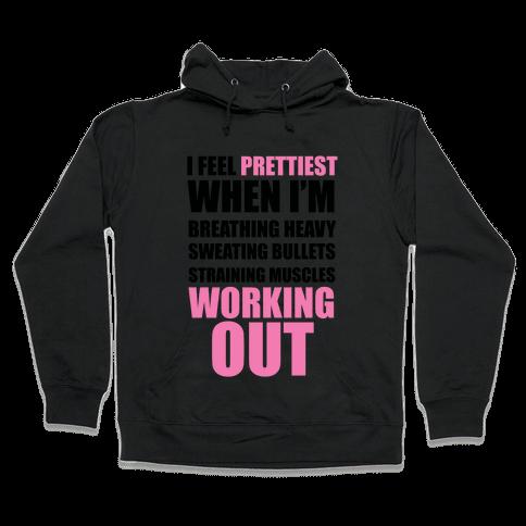 I Feel Prettiest When I'm Breathing Heavy Sweating Bullets Straining Muscles Working Out Hooded Sweatshirt