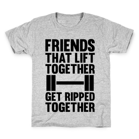 Friends That Lift Together Get Ripped Together Kids T-Shirt