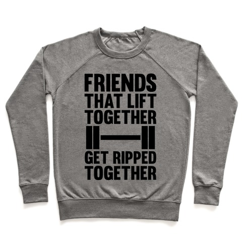 Friends That Lift Together Get Ripped Together Pullover