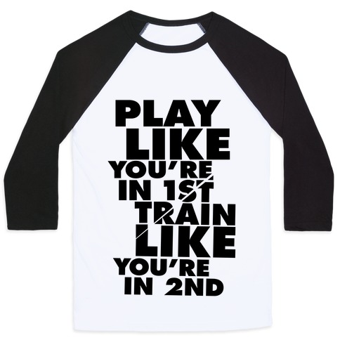 Play Like You're In 1st, Train Like You're In 2nd Baseball Tee