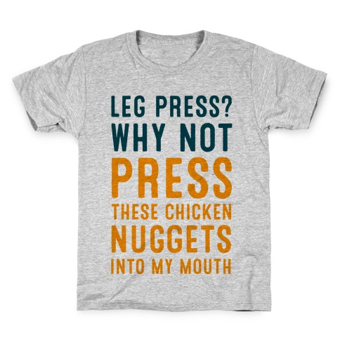Leg Press? Why Not Press These Chicken Nuggets into My Mouth Kids T-Shirt