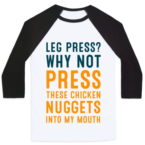 Leg Press? Why Not Press These Chicken Nuggets into My Mouth Baseball Tee