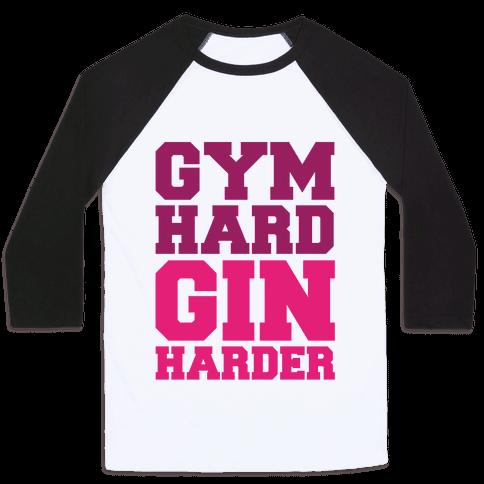 Gym Hard Gin Harder Baseball Tee