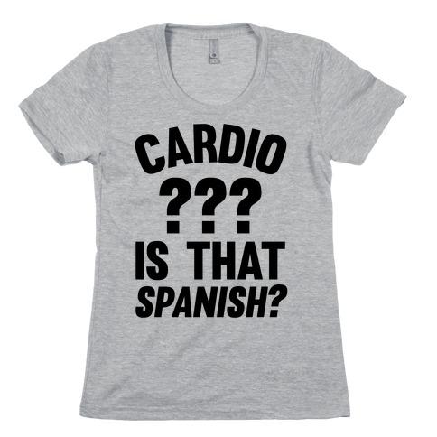 Cardio? Is That Spanish? Womens T-Shirt