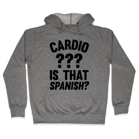 Cardio? Is That Spanish? Hooded Sweatshirt