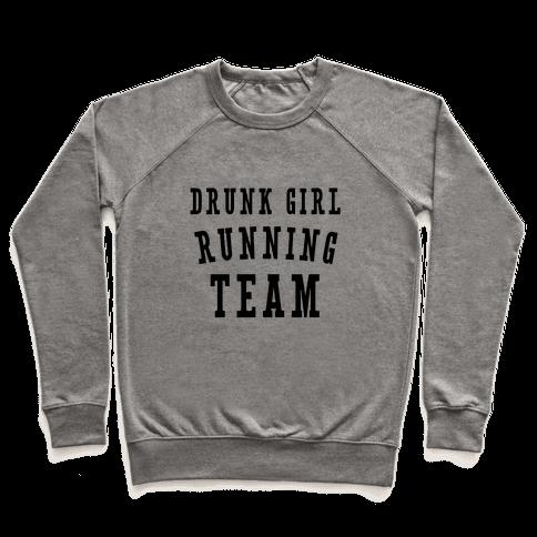 Drunk Girl Running Team Pullover