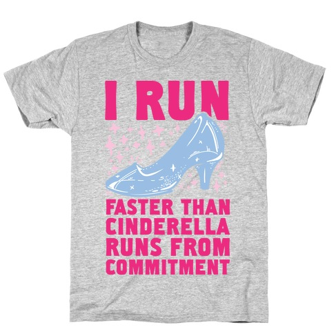 I Run Faster Than Cinderella Runs From Commitment T-Shirt