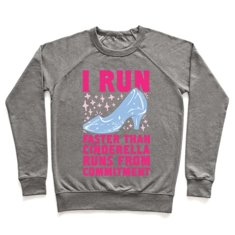 I Run Faster Than Cinderella Runs From Commitment Pullover
