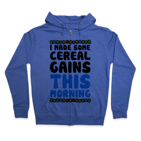 I Made Some Cereal Gains This Morning Zip Hoodie
