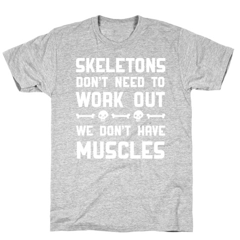 Skeletons Don't Need To Work Out T-Shirt