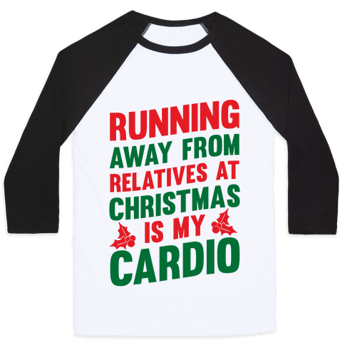 Running Away From Relatives At Christmas Is My Cardio Baseball Tee