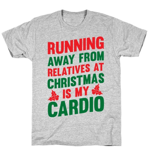 Running Away From Relatives At Christmas Is My Cardio T-Shirt