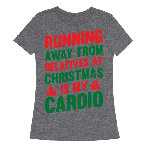 Christmas Running Top.Running Away From Relatives At Christmas Is My Cardio T Shirt Activate Apparel