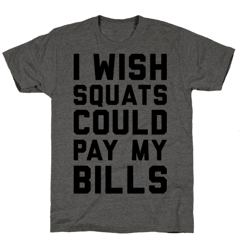 I Wish Squats Could Pay My Bills