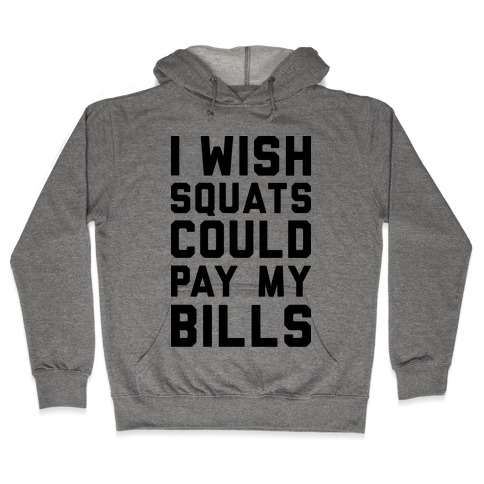 I Wish Squats Could Pay My Bills Hooded Sweatshirt
