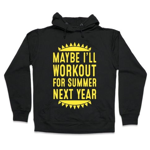 Maybe I'll Workout For Summer Next Year Hooded Sweatshirt