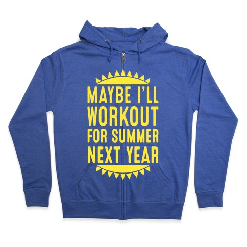 Maybe I'll Workout For Summer Next Year Zip Hoodie