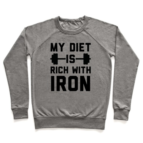 My Diet Is Rich With Iron Pullover