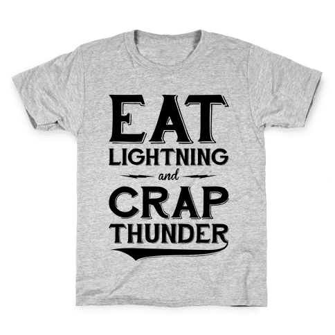 Eat Lightning And Crap Thunder Kids T-Shirt