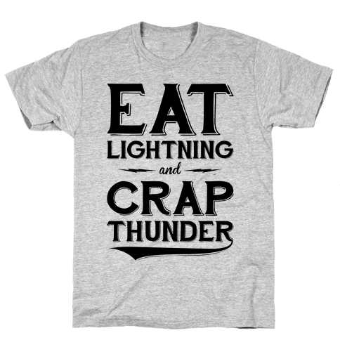 Eat Lightning And Crap Thunder Mens/Unisex T-Shirt