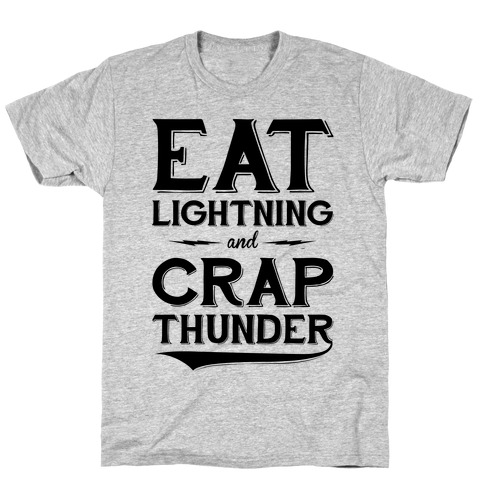Eat Lightning And Crap Thunder T-Shirt