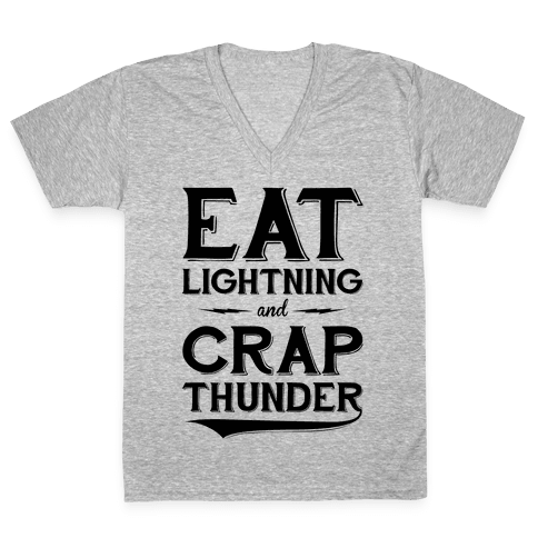 Eat Lightning And Crap Thunder V-Neck Tee Shirt