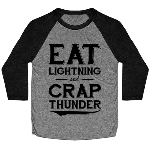 Eat Lightning And Crap Thunder Baseball Tee