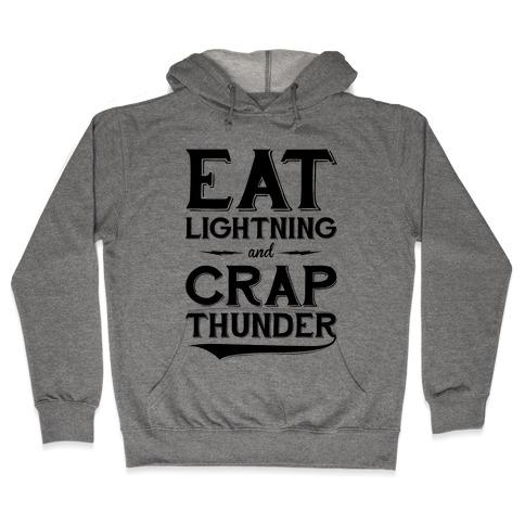 Eat Lightning And Crap Thunder Hooded Sweatshirt