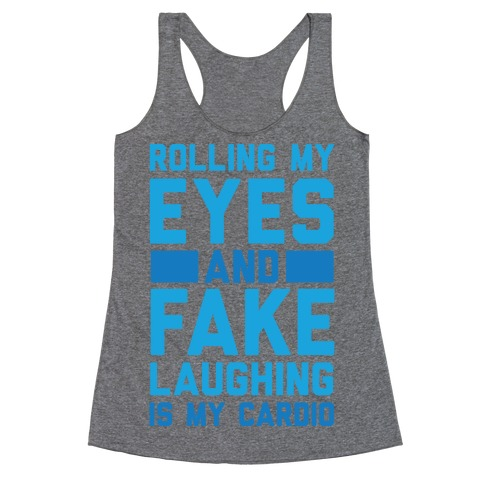 Rolling My Eyes And Fake Laughing Is My Cardio Racerback Tank Top