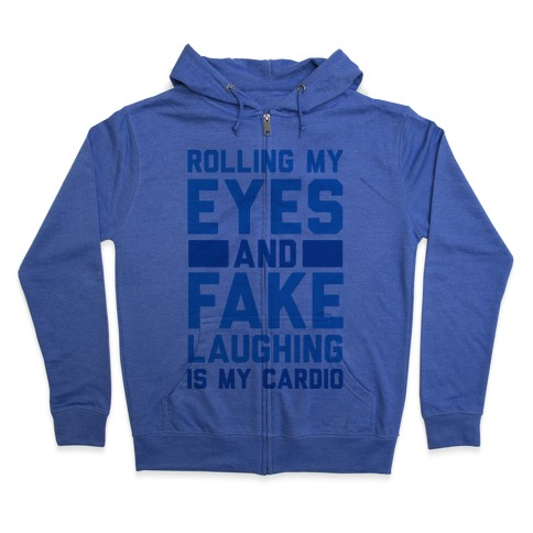 Rolling My Eyes And Fake Laughing Is My Cardio Zip Hoodie