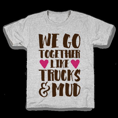 We Go Together Like Trucks & Mud Kids T-Shirt