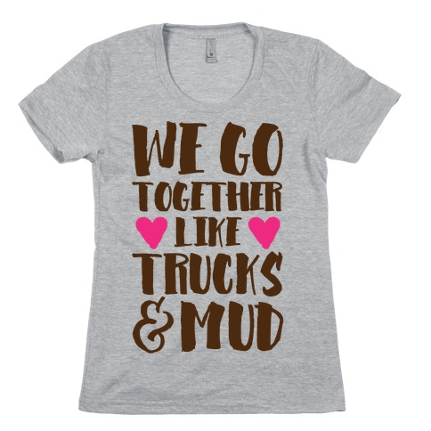 We Go Together Like Trucks & Mud Womens T-Shirt