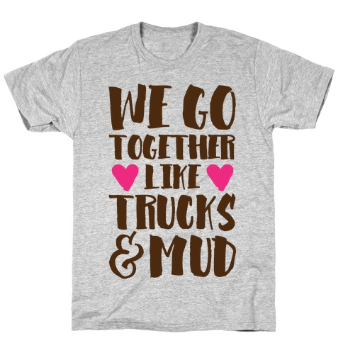 We Go Together Like Trucks & Mud T-Shirt