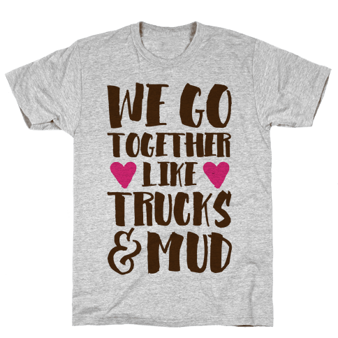 We Go Together Like Trucks & Mud Mens T-Shirt