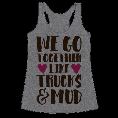 We Go Together Like Trucks & Mud Racerback Tank Top