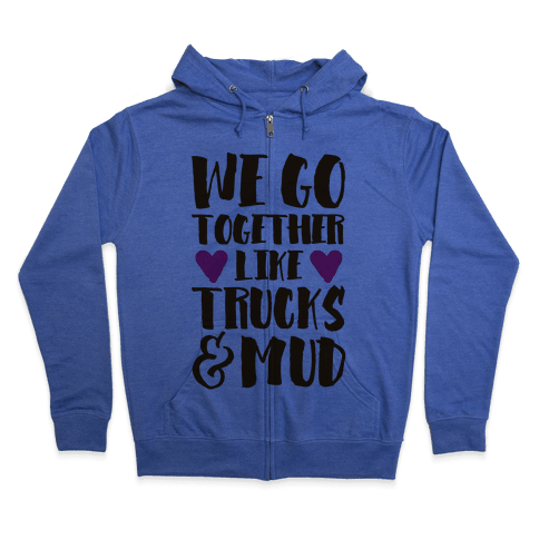 We Go Together Like Trucks & Mud Zip Hoodie