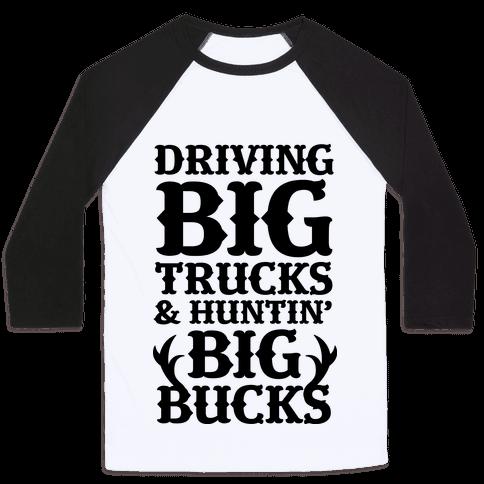 Driving Big Trucks & Huntin' Big Bucks Baseball Tee