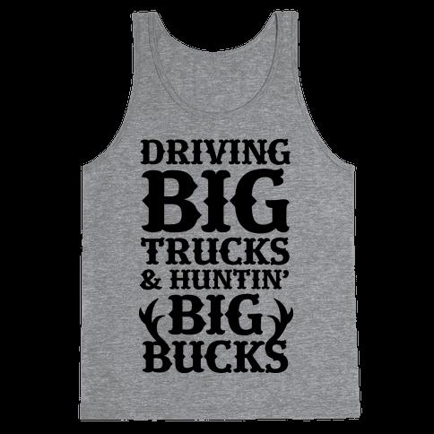 Driving Big Trucks & Huntin' Big Bucks Tank Top