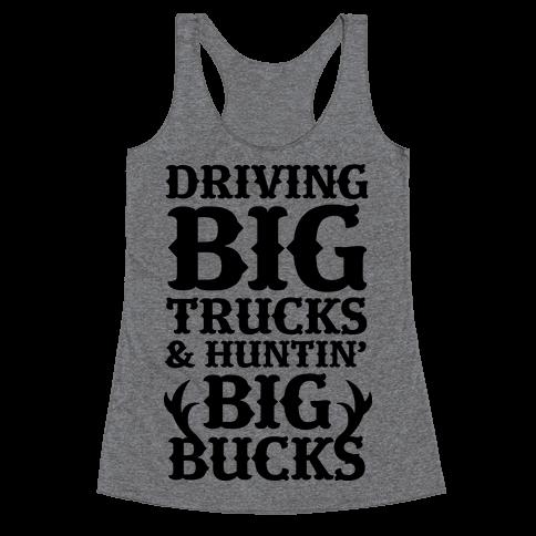 Driving Big Trucks & Huntin' Big Bucks Racerback Tank Top