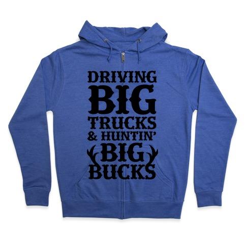 Driving Big Trucks & Huntin' Big Bucks Zip Hoodie