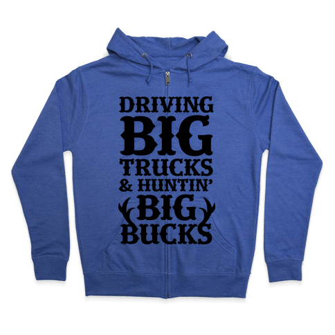 Driving Big Trucks & Huntin' Big Bucks Zip Hoodie